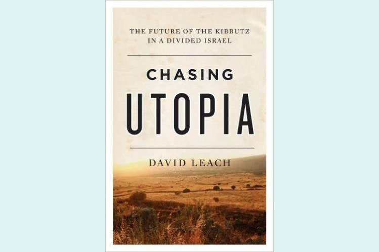 'Chasing Utopia' Offers Account of Israel's Agrarian Outposts