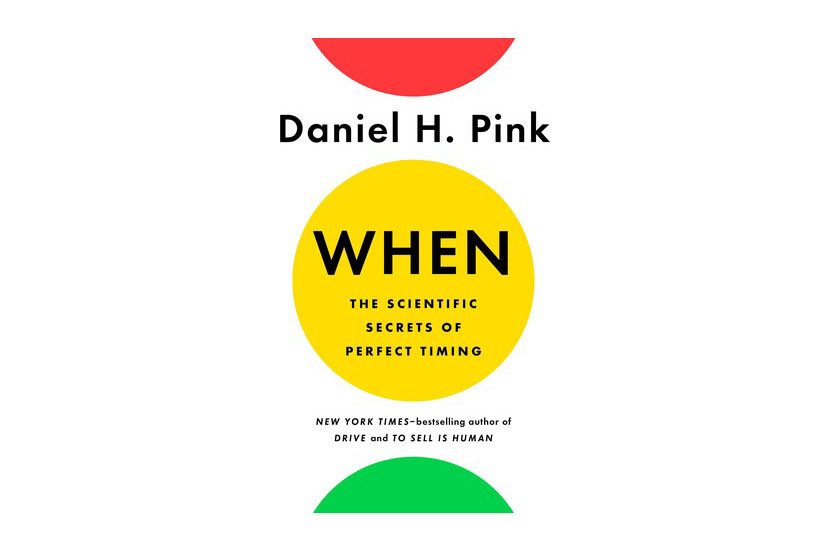 """When: The Scientific Secrets of Perfect Timing,"" by Daniel H. Pink"