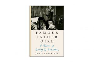 'Famous Father Girl: A Memoir of Growing Up Bernstein'