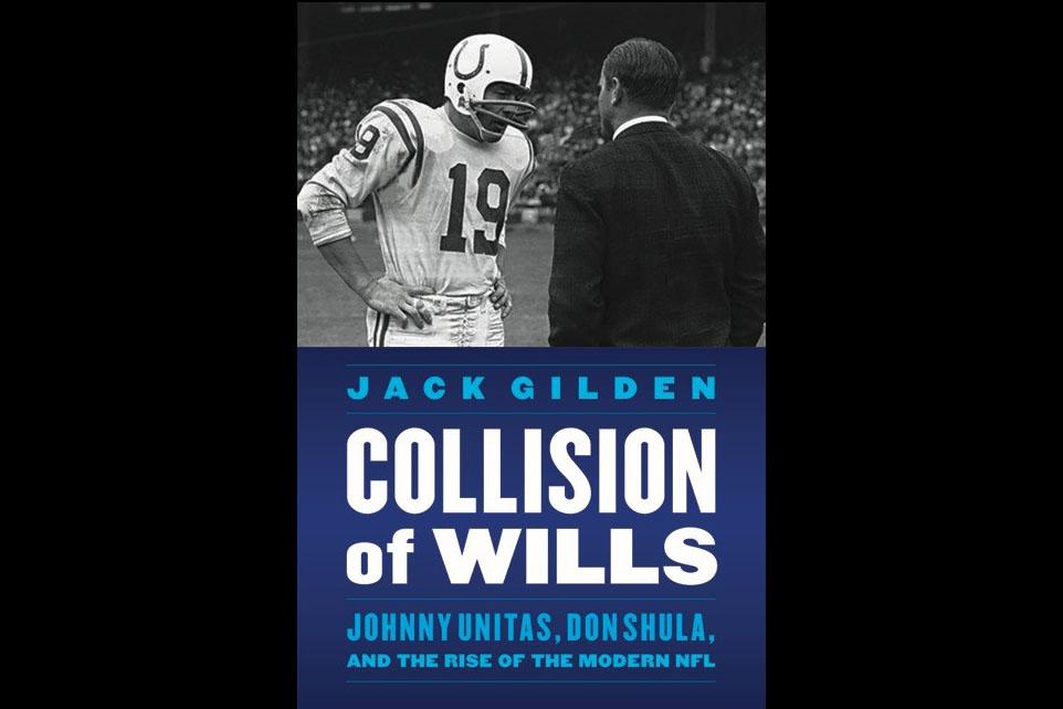 Jack Gilden's New Book Recalls Tempestuous Relationship Between Unitas, Shula